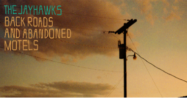 The Jayhawks' New Album, 'Back Roads and Abandoned Motels,' Available Friday, July 13