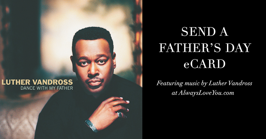 Send A Father's Day eCard Featuring Music By Luther Vandross