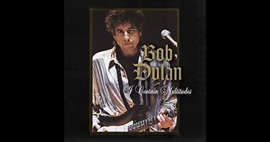 "Bob Dylan: ""I Contain Multitudes"""