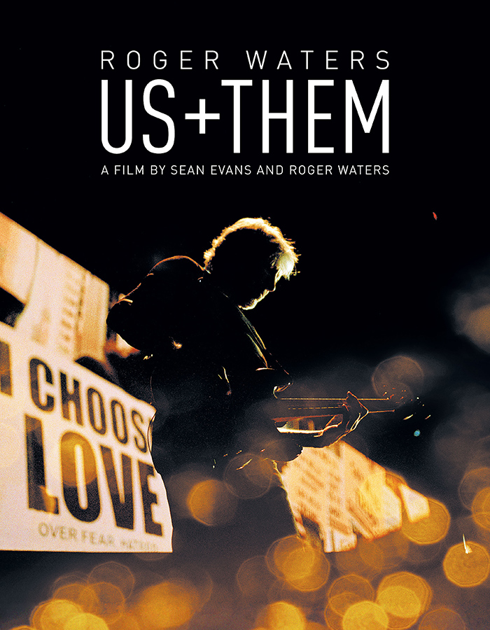 ROGER WATERS US + THEM A Film Directed By Sean Evans And Legendary Pink Floyd Founder Roger Waters