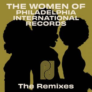 The Women of Philadelphia International Records – The Remixes
