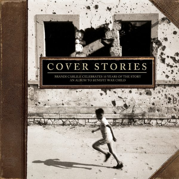 'Cover Stories: Brandi Carlile Celebrates 10 Years of The Story – An Album to Benefit War Child' – Out Now