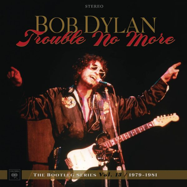 BOB DYLAN – 'TROUBLE NO MORE THE BOOTLEG SERIES VOL. 13/1979-1981' – OUT NOW