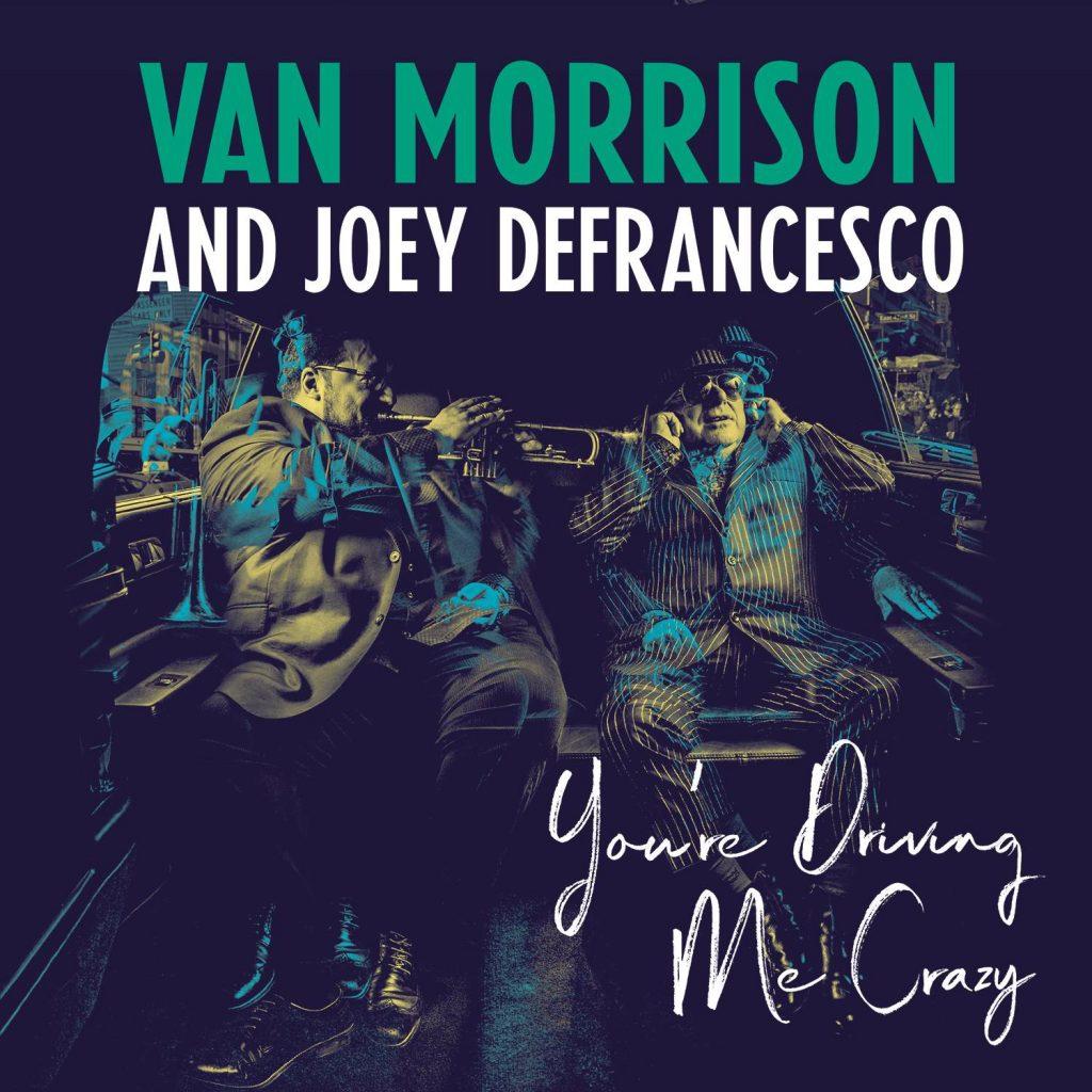 New Van Morrison Album 'You're Driving Me Crazy' Released April 27