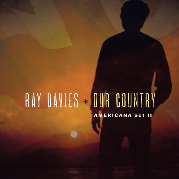RAY DAVIES – 'OUR COUNTRY: AMERICANA ACT II' – OUT NOW