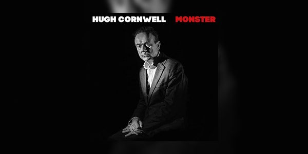 Hugh Cornwell. 'Monster'. Out Now.