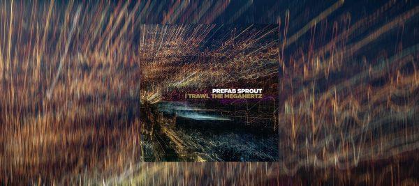 Prefab Sprout – 'I Trawl The Megahertz'