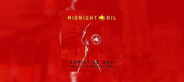 Midnight Oil – Armistice Day: Live At The Domain, Sydney. OUT NOW.