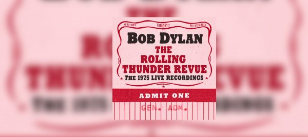BOB DYLAN – THE ROLLING THUNDER REVUE: THE 1975 LIVE RECORDINGS OUT NOW