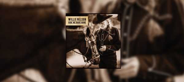 WILLIE NELSON'S 69TH STUDIO ALBUM RIDE ME BACK HOME AVAILABLE TO PRE-ORDER