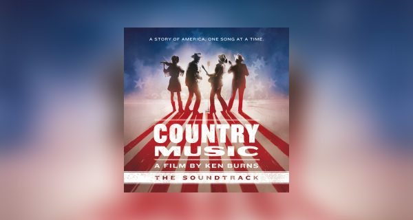 COUNTRY MUSIC- A FILM BY KEN BURNS (THE SOUNDTRACK) – OUT NOW
