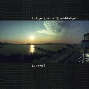 Lou Reed – Hudson River Wind Meditations