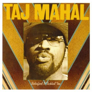 Taj Mahal – Satisfied and Tickled Too