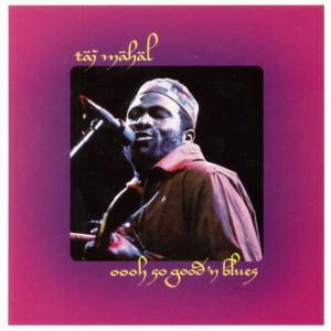 taj Mahal – Ooh So Good'n blues