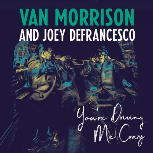 You're Driving Me Crazy – il nuovo album di Van Morrison