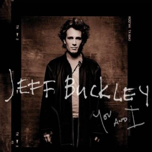 You and I Jeff Buckley l'album in uscita a marzo