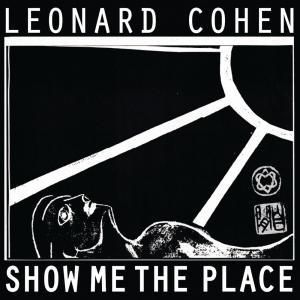 Leonard Cohen - Show Me The Place
