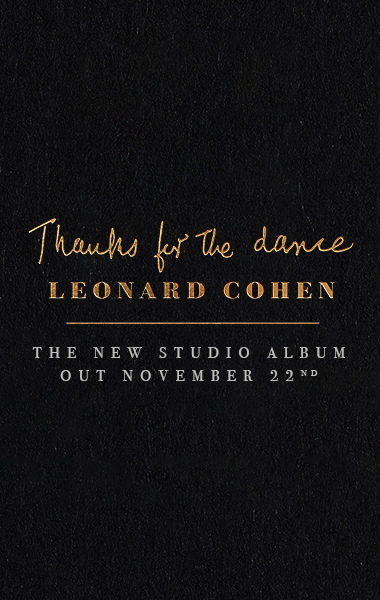 THANKS FOR THE DANCE - LEONARD COHEN - THE NEW STUDIO ALBUM OUT NOVEMBER 22ND
