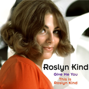 Give Me You/ This Is Roslyn Kind