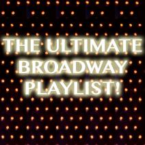 The Ultimate Broadway Playlist: Musical Monday Broadway