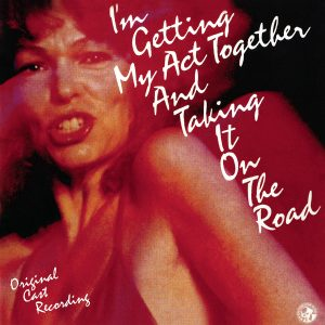 I'm Getting My Act Together and Taking It On The Road – Original Off-Broadway Cast Recording