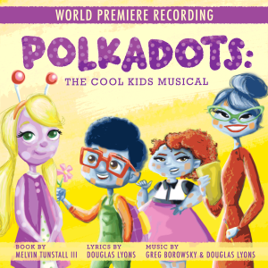Polkadots: The Cool Kids Musical – World Premiere Recording