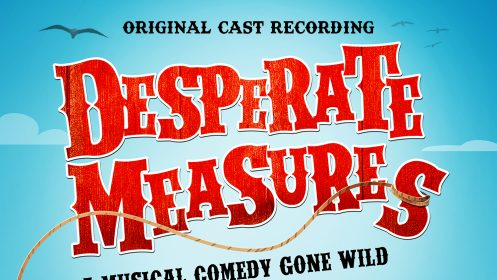 Hear the Musical Comedy Gone Wild, Desperate Measures OBCR!