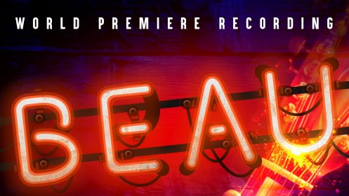 THE WORLD PREMIERE RECORDING OF BEAU IS OUT NOW!