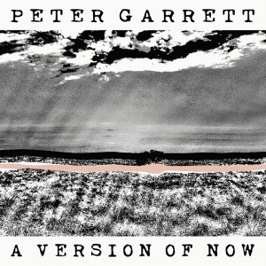 PeterGarrett_AVersionOfNowCOVER-lo-res