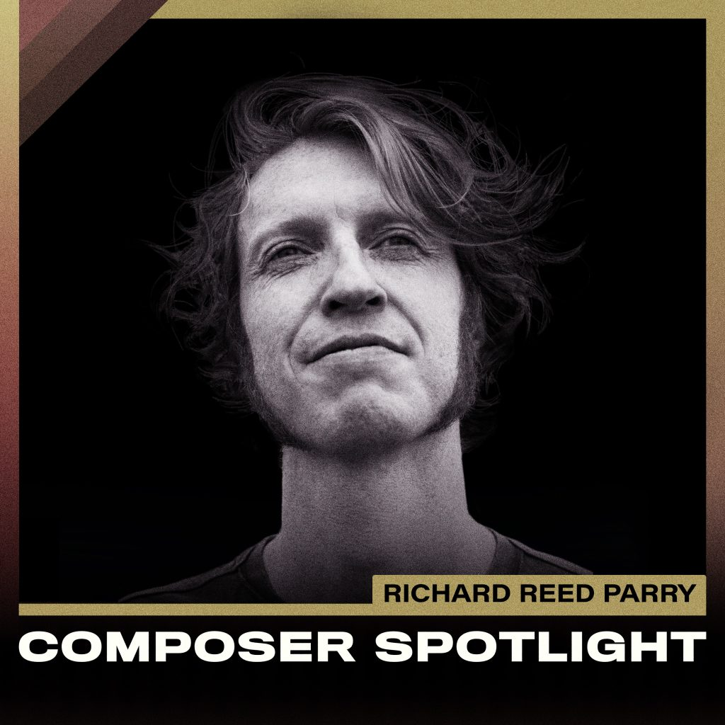 Richard Reed Parry - Composer Spotlight