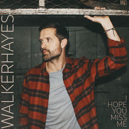 WalkerHayes-IHopeYouMissMe-FINAL