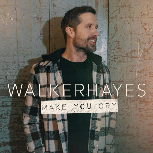 WalkerHayes-MakeYouCry-FINAL