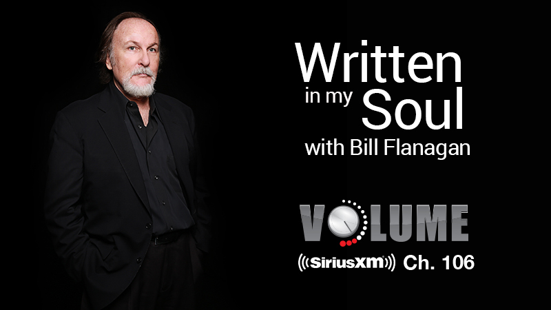 Written in My Soul with Bill Flanagan SiriusXM Channel 106