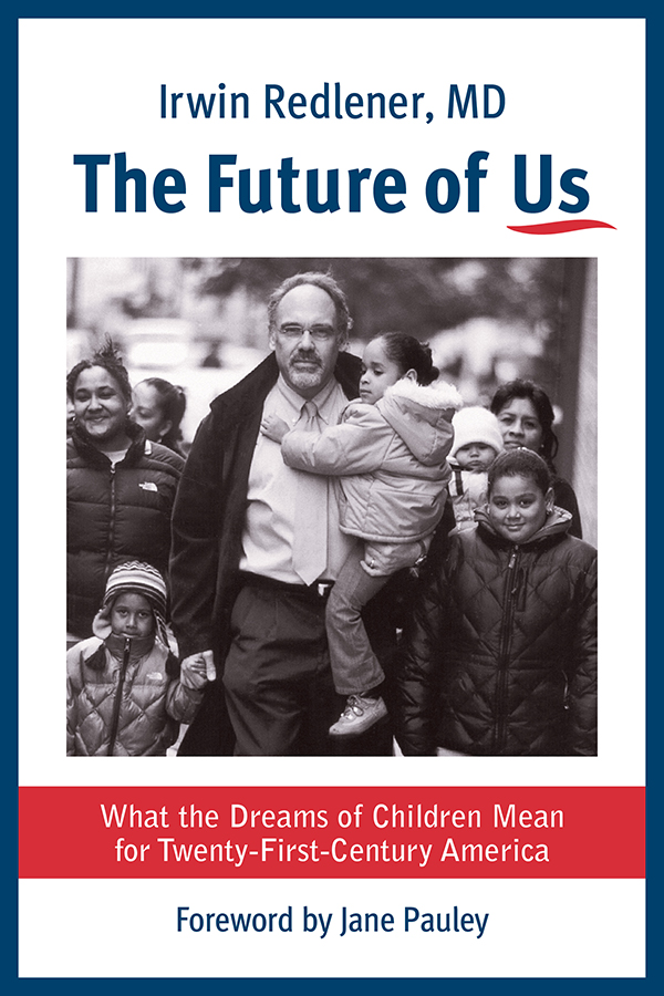 Dr. Irwin Redlener - The Future of Us - What the Dreams of Children Mean for Twenty-First-Century America