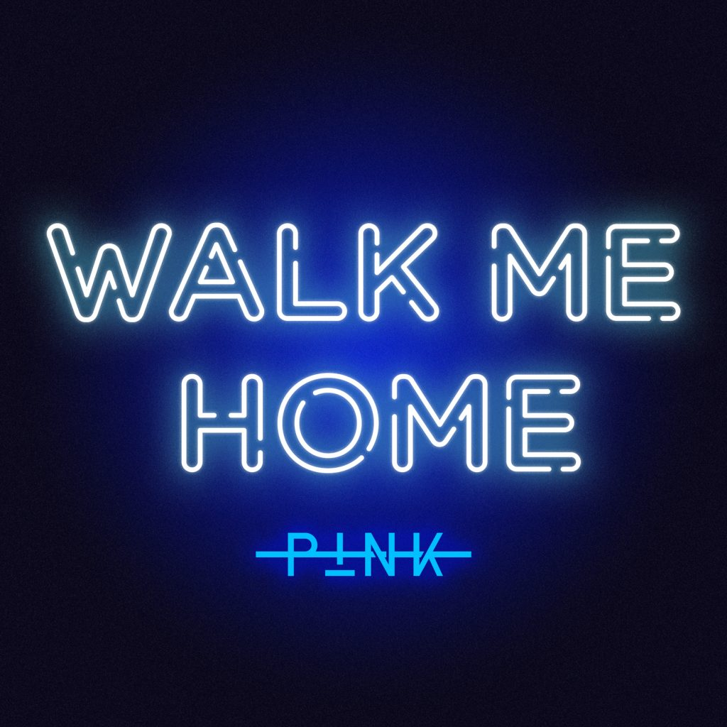 "P!NK RELEASES HIGHLY ANTICIPATED NEW SINGLE ""WALK ME HOME"" TODAY!"