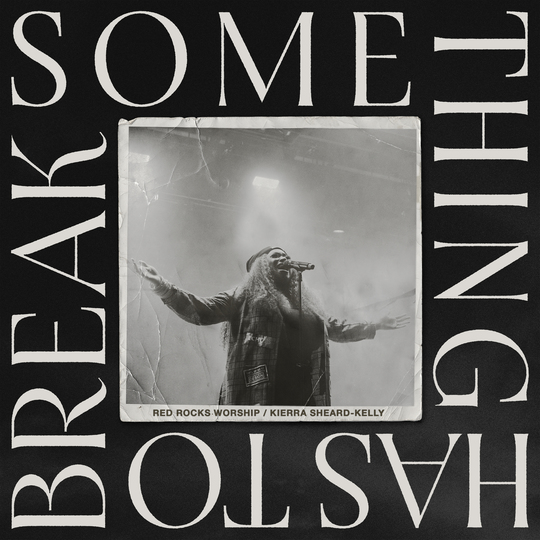 """KIERRA SHEARD-KELLY AND RED ROCKS WORSHIP CO-RELEASE NEW PERFORMANCE """"SOMETHING HAS TO BREAK (LIVE)"""""""