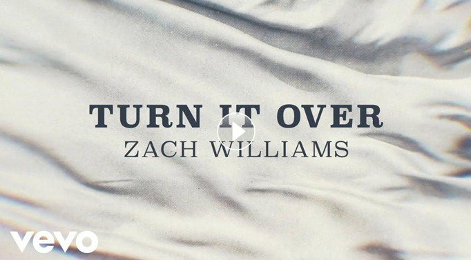 "ZACH WILLIAMS DROPS NEW SONG, LYRIC VIDEO TODAY WITH ""TURN IT OVER""; Current Radio Single, ""Less Like Me,"" Continues To Climb, Hitting No. 2 This Week; Drive-In Theater Tour Continues Across The U.S."