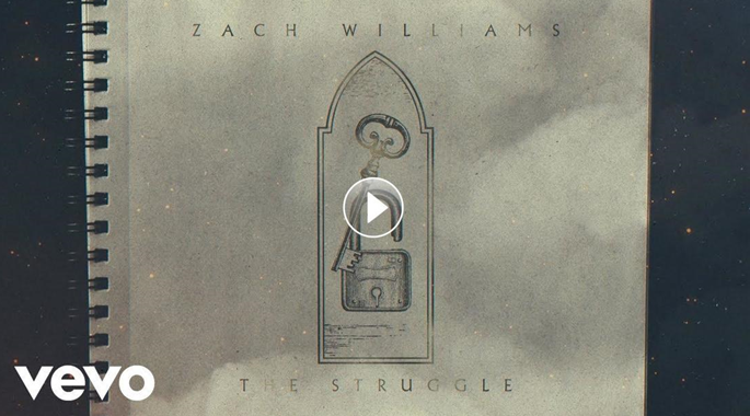 """""""THE STRUGGLE"""" FROM ZACH WILLIAMS, HIS MOST PERSONAL SONG YET, RELEASES TODAY ACCOMPANIED BY UNIQUE LYRIC VIDEO; Current Radio Single, """"Less Like Me,"""" Stays At No. 1; Rescue Story Deluxe Album Set To Release July 9"""