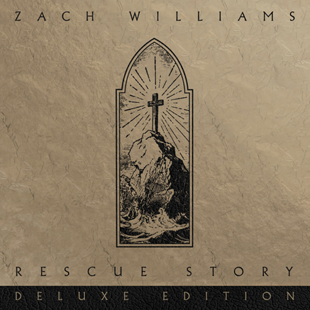 """TWO-TIME GRAMMY® AWARD-WINNING ARTIST ZACH WILLIAMS DROPS RESCUE STORY DELUXE EDITION TODAY; New Lyric Video For """"Good To Know"""" Also Debuts"""