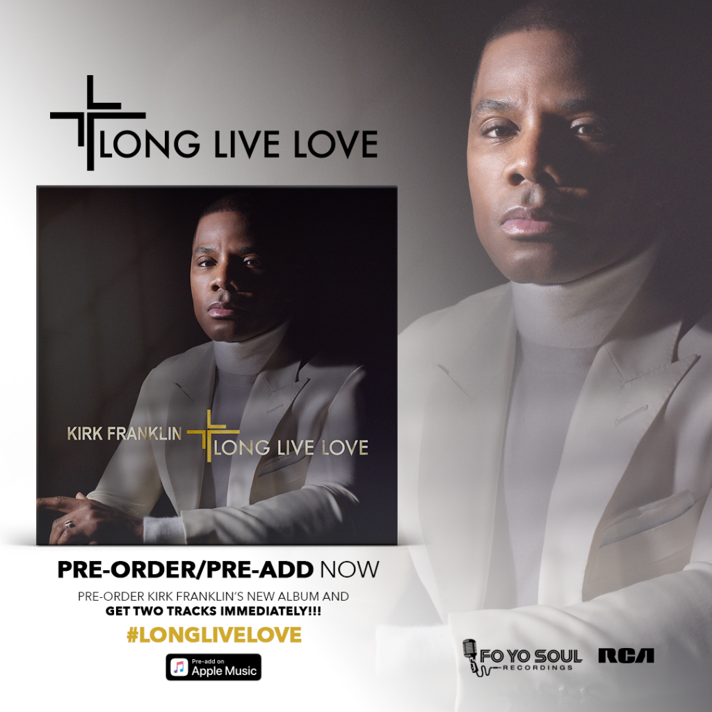LONG LIVE LOVE THE NEW ALBUM FROM KIRK FRANKLIN AVAILABLE FOR PRE-ORDER / PRE-ADD NOW