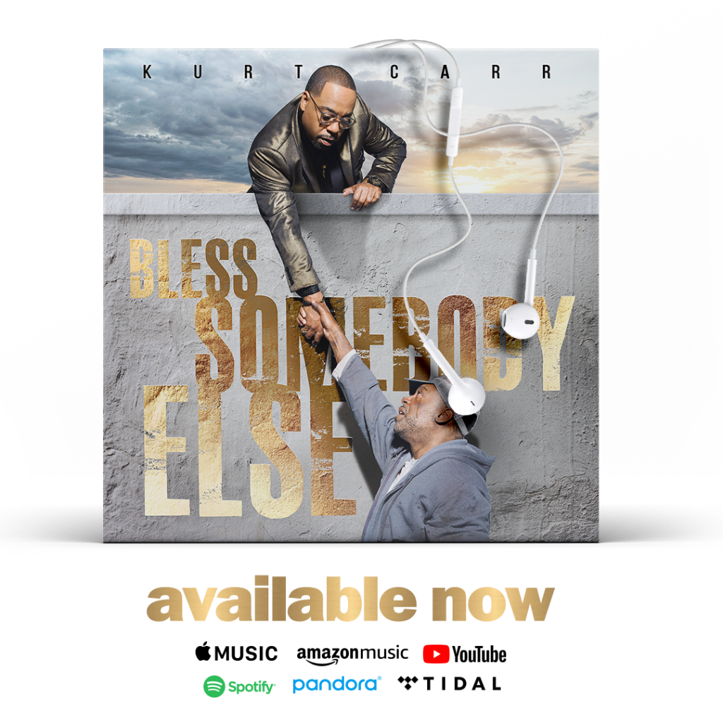 AWARD-WINNING FAMED GOSPEL ICON KURT CARR RELEASES NEW ALBUM BLESS SOMEBODY ELSE, AVAILABLE NOW