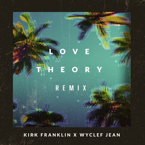 KirkFranklin, Wyclef Jean_Love Theory Remix_single cover