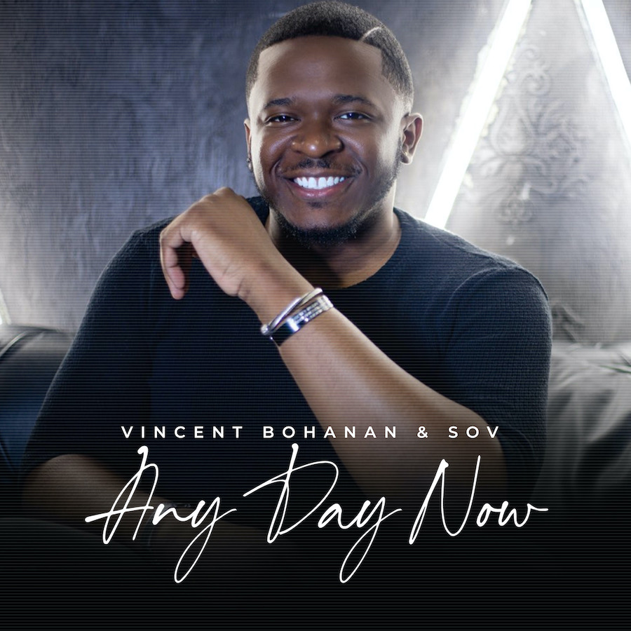 "HEZ HOUSE ENTERTAINMENT AND RCA INSPIRATION TO RELEASE ""ANY DAY NOW,"" THE NEW SINGLE FROM VINCENT BOHANAN & SOV"