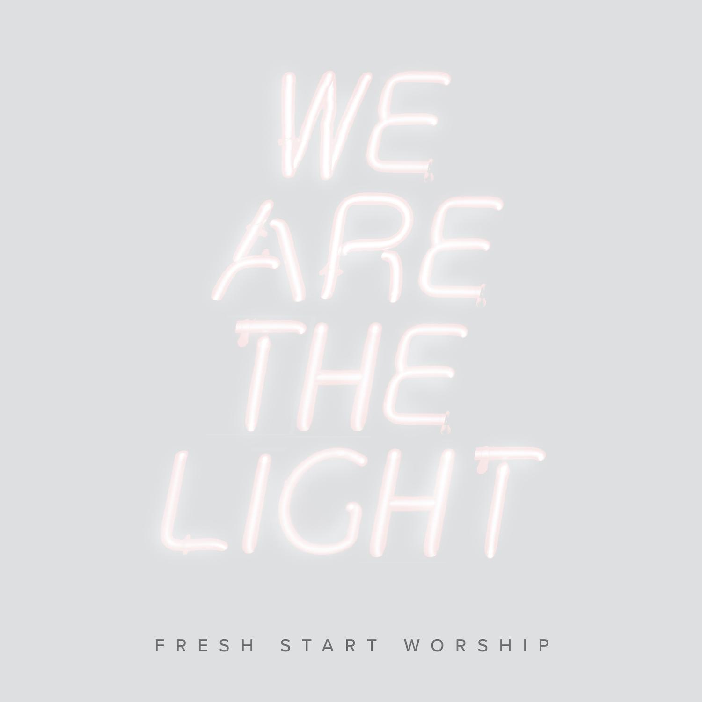 Fresh Start Worship-cover art-We Are The Light