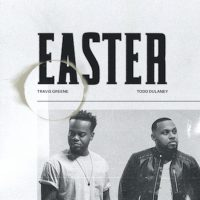Travis Greene-Easter ft Todd Dulaney-single cover