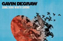 GAVIN DEGRAW FIFTH STUDIO ALBUM SOMETHING WORTH SAVING OUT TODAY VIA RCA RECORDS