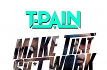 """T-Pain Debuts New Single """"Make That Sh*t Work"""" Featuring Juicy J"""