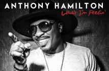 GRAMMY® Award Winning Artist Anthony Hamilton  Announces Fall 2016 Tour  with Special Guests  Lalah Hathaway and Eric Benet