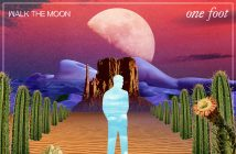 "WALK THE MOON Release New Single ""One Foot"" Along With Music Video"