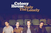 "Colony House's New Album ""Only The Lonely"" Out Today - Perform On ""The Today Show"" Monday, 1/16 - Performed On ""Late Night With Seth Meyers"" 1/11 - Headlining Tour Kicks Off 2/15"